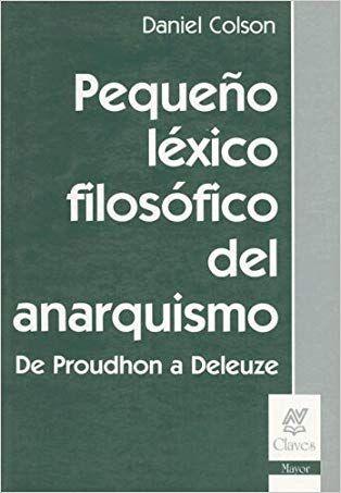 Pequeno Lexico Filosofico Del Anarquismo De Proudhon A Deleuze De Proudhon A Deleuze Colson En 2020 Anarquismo Lexico Me Gusta Leer