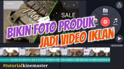 Cara Membuat Foto Produk Menjadi Video Iklan Di Kinemaster Tutorial Android Periklanan Video Produk