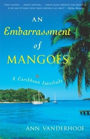 An Embarrassment of Mangoes: A Caribbean Interlude - loved this book