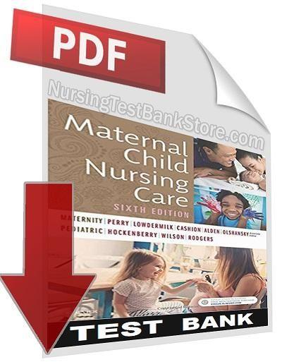 Digital Test Bank) Maternal Child Nursing Care 6th Edition