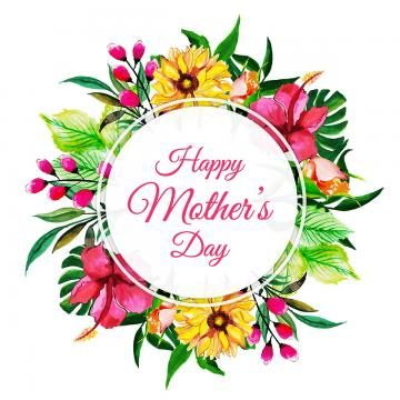 Watercolor Happy Mother S Day Floral Frame Background Watercolor Color Floral Png And Vector With Transparent Background For Free Download Happy Mothers Day Happy Mothers Day Wishes Happy Mothers