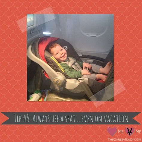 Car Seat Lady Tip #5: Always use a seat...even on vacation.
