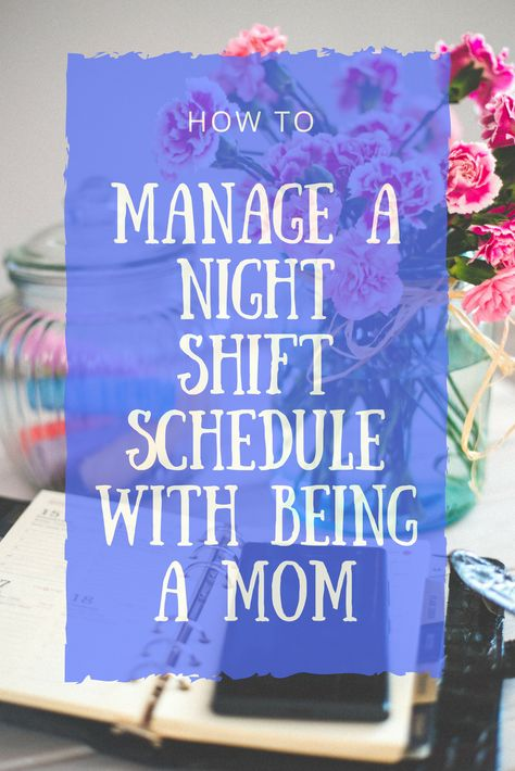 Scheduling Tips For Night Shift Workers So You Can Maximize The Time You Spend With Your Kids Shift Schedule Night Shift Working Night Shift
