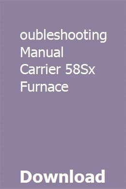 Troubleshooting Manual Carrier 58sx Furnace Tracpatrete