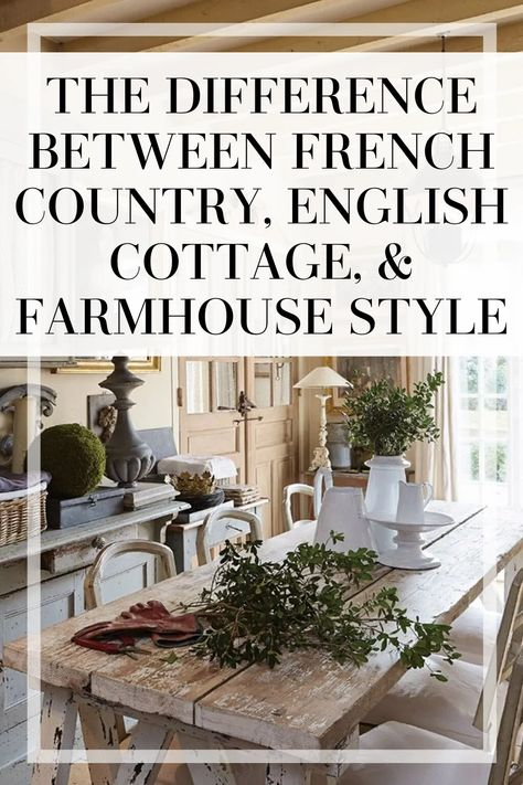 What is French Country Style?   The Difference Between French Country, English Cottage, & Farmhouse Style