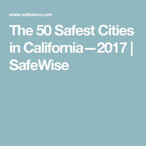 California S 50 Safest Cities Of 2019 California City Places