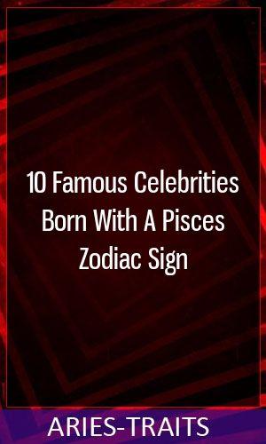 10 Famous Celebrities Born With A Pisces Zodiac Sign Astrology Leo Libra Cancer Aquarius Zodiac Horoscope Pisces
