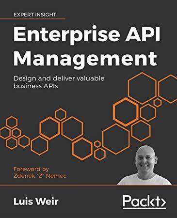 Pdf Free Enterprise Api Management Design And Deliver Valuable Business Apis Cyber Technology Enterprise System Enterprise
