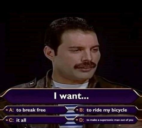 Pic of Freddie Mercury apparently on a game show answering the question 'I want;' answers are 'To break free,' 'to ride my bicycle,' 'it all,' and 'to make a supersonic man out of you'