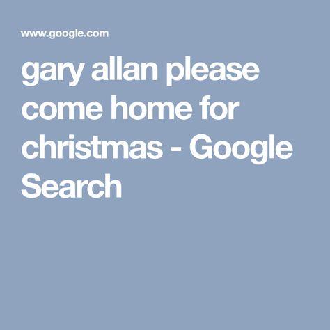 Please Come Home For Christmas Lyrics.Gary Allan Please Come Home For Christmas Google Search