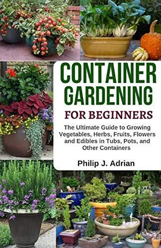 Pdf Download Container Gardening For Beginners The Ultimate Guide To Growing Vegetables He In 2020 Growing Vegetables Easy Vegetables To Grow Gardening For Beginners