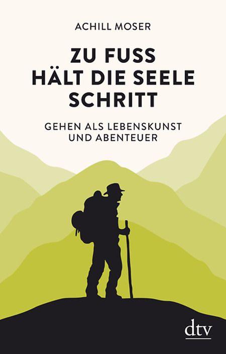 Zu Fuss Halt Die Seele Schritt Von Achill Moser Bucher Spannende Bucher
