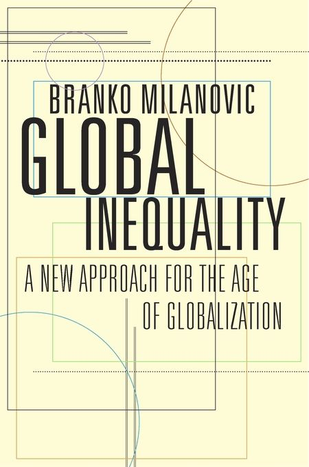 Branko Milanovic Presents A Bold Account Of The Dynamics That Drive Inequality On A Global Scale Using Vast Data Sets H Economics Books Inequality Good Books