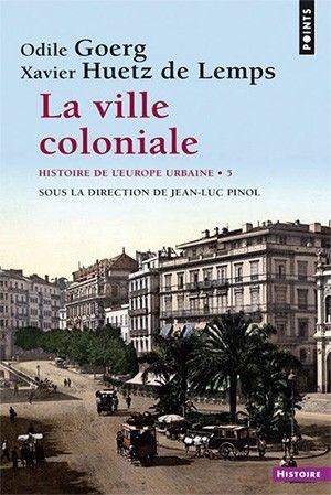 Histoire De L Europe Urbaine Tome 5 La Ville Coloniale Xve Xxe Siecle Histoire De L Europe Histoire Urbain