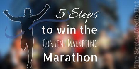 5 Steps To Win The Content Marketing Marathon - Blogging Brute