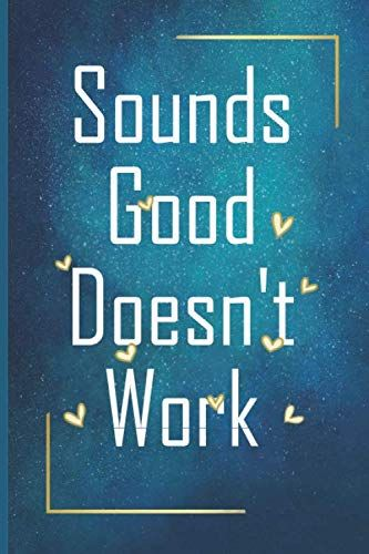 Sounds Good Doesn T Work Notebook Grid Lined Funny Quotes Journal For Meme Lover 110 Pages 6 X 9 Inches By Bfrnote Journal Quotes Funny Quotes Quotes
