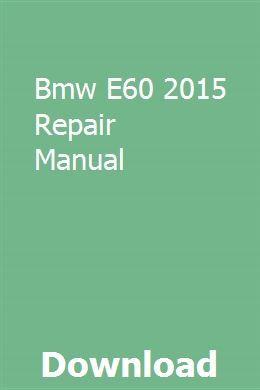 Bmw E60 2015 Repair Manual Repair Manuals Bmw E36 320i Repair Guide