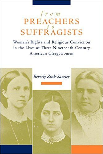 From Preachers to Suffragists: Woman's Rights and Religious Conviction in the Lives of Three Nineteenth-Century: Beverly Zink-Sawyer: 9780664226152: Amazon.com: Books