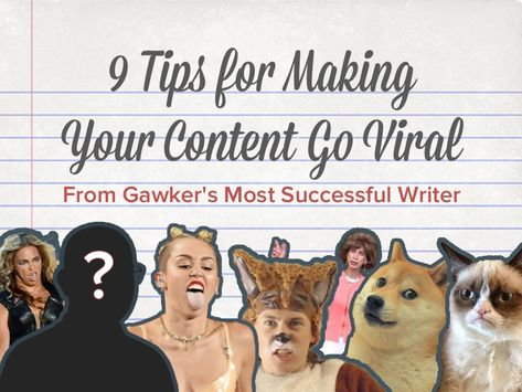 9 Tips for Making Your Content Go Viral From Gawker's Most Successful…