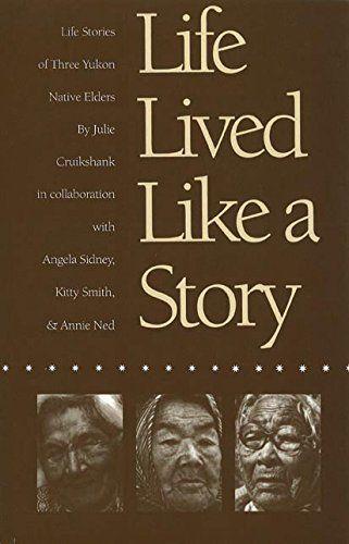 Download Pdf Life Lived Like A Story Life Stories Of Three Yukon Elders Free Epub Mobi Ebooks Life Stories Ebooks Life