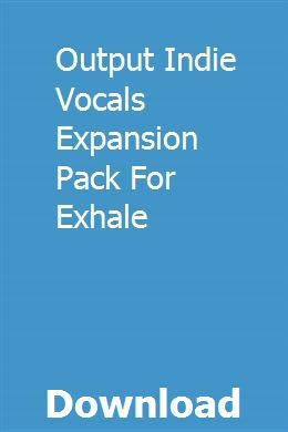 Output Indie Vocals Expansion Pack For Exhale download full online