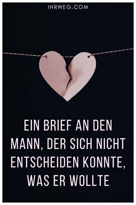 Dies ist ein offener Brief an den Mann, der nicht wusste, was er in seinem Leben wollte. Nachdem ich so lange versucht habe, ihm das klar zu machen, habe ich es nun aufgegeben.   #beziehung #beziehungtipps #liebestipps #romantik #leben #liebe #gefühle #selbstfindung #liebeskummer #herzschmerz #liebe #schenktliebe #ihrweg