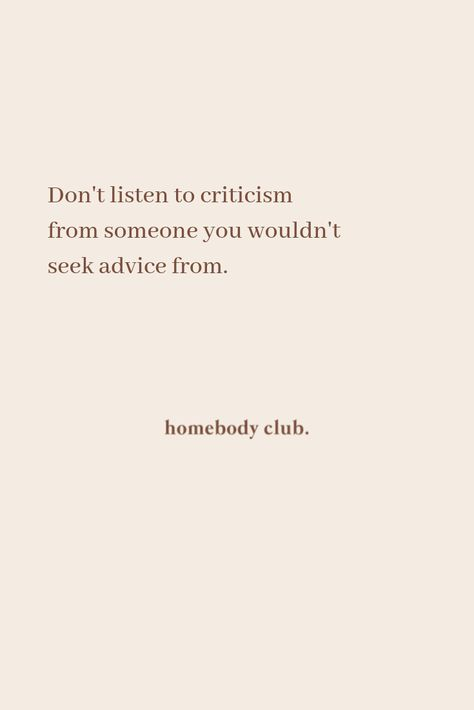 Don't listen to criticism from someone you wouldn't seek advice from The Words, Cool Words, Favorite Quotes, Best Quotes, Love Quotes, Advice Quotes, Life Advice, Daily Quotes, Positive Quotes