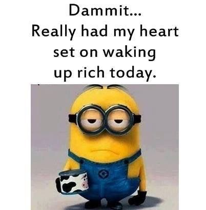 Me The Day After Each Lottery Draw That I Didn T Win Minions Funny Funny Minion Quotes Funny Minion Memes