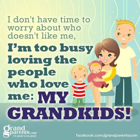 I am never, ever too busy to love my grandchildren!