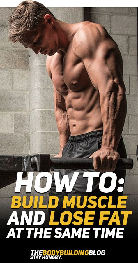 How to Gain Muscle and Lose Fat At The Same Time!