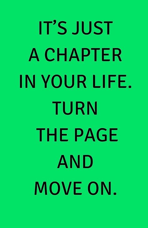 IT'S JUST A CHAPTER IN YOUR LIFE. TURN THE PAGE AND MOVE ON. #quotes #quotestoliveby #inspirational #posters #cards #stickers #notebooks #gift #ideas #strength #mottos #mantra #sayings #positive #motivational #best #insight #deep #love #life #success #wisdom #famous #kindness #leadership #teacher #happy #strong #smile #friendship #truth #thoughts #typography #motivation #confidence #empowering #affirmations