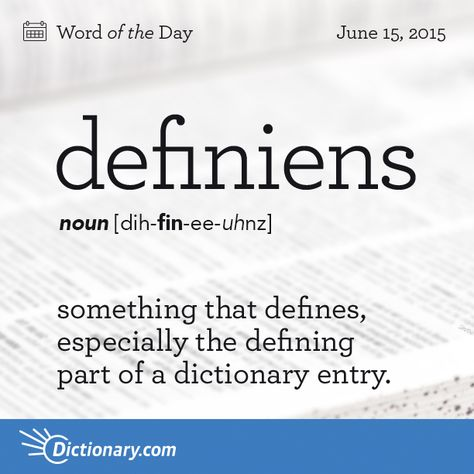 Dictionary.com's Word of the Day - definiens - something that defines, especially the defining part of a dictionary entry.