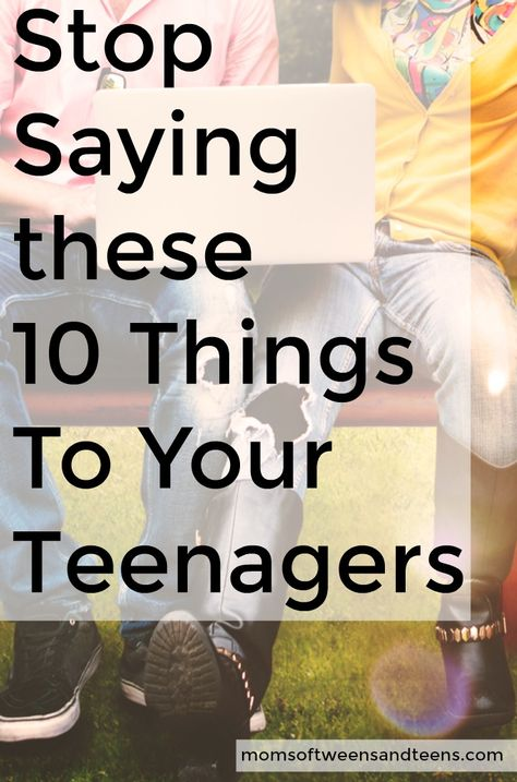 Stop saying these 10 things to your teenagers and tweens to help strengthen your relationship with them and build their self esteem. via @momstweensteens