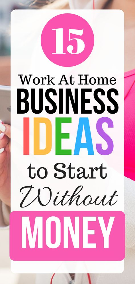 15 Work At Home Business Ideas to Start Without Money