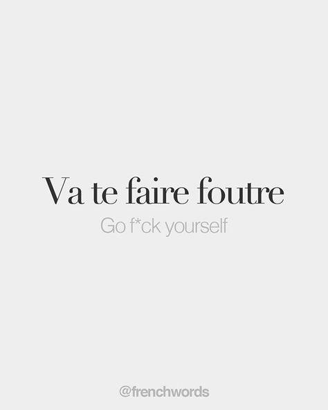 Va te faire foutre • Go f*ck yourself • /va tə fɛʁ futʁ/