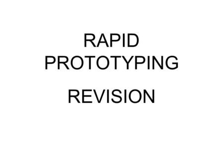 Rapid Prototyping Revision Rapid Prototyping Is The Automatic Construction Of Physical Objects Us Rapid Prototyping Fused Deposition Modeling Industrial Grade