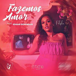 Felishia Fazemos Amor Feat Edgar Domingos Download Em 2020