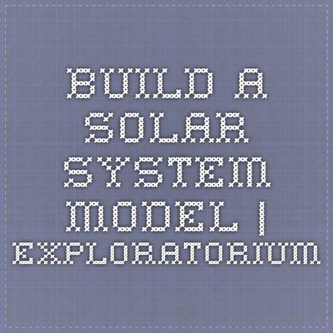 Build A Solar System Model Exploratorium Solar System Model Build A Solar System Solar System