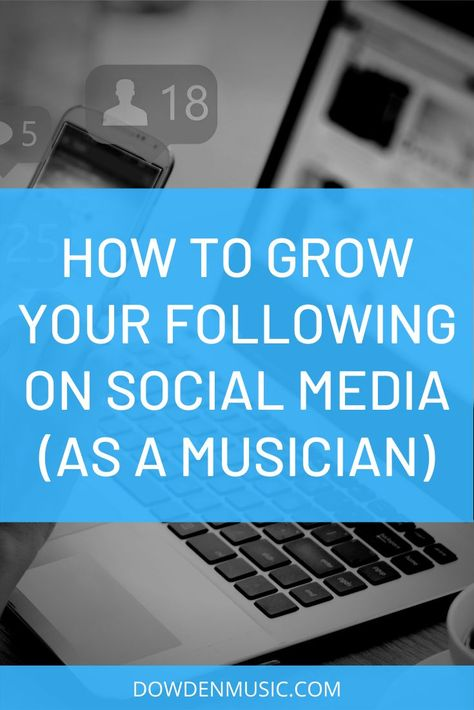 How to Grow Your Following on Social Media as a Musician