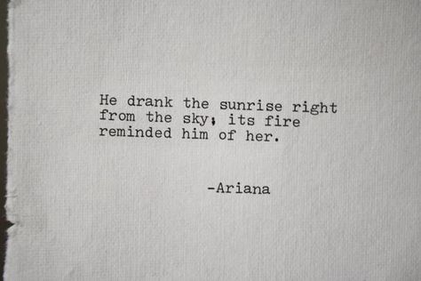 He drank the sunrise straight from the sky; Its fire reminded him of her This poetry, original poem is original art and text by me. This is original poetry by me, and is typed by me using a Vintage Smith-Corona Typewriter on cream-colored handmade Indian cotton paper. The ink is black. Picture 1: