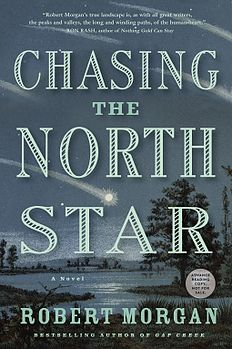 4/5/2016 CHASING THE NORTH STAR - Roert Morgan --On a moonless night in the spring of 1851, a young slave makes a bid for freedom with only the North Star to guide him. Bestselling novelist and historian Robert Morgan returns with a stunning new work of historical fiction.    In Chasing the North Star, Morgan brings to full and vivid life the story of a runaway slave named Jonah Williams who, on his