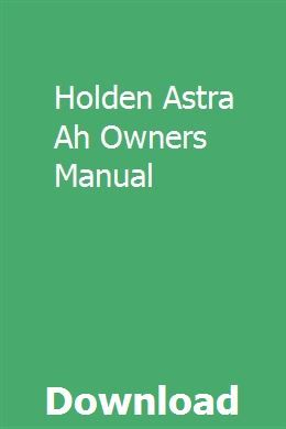 Holden Astra Ah Owners Manual Owners Manuals Repair Manuals Holden Astra