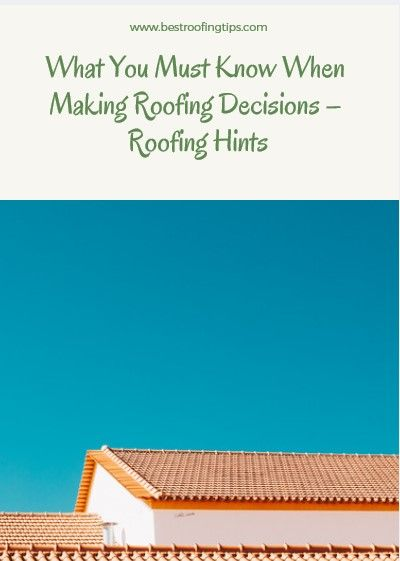 What You Must Know When Making Roofing Decisions 3 Roofing Hints Roofing Cool Roof Roof Repair