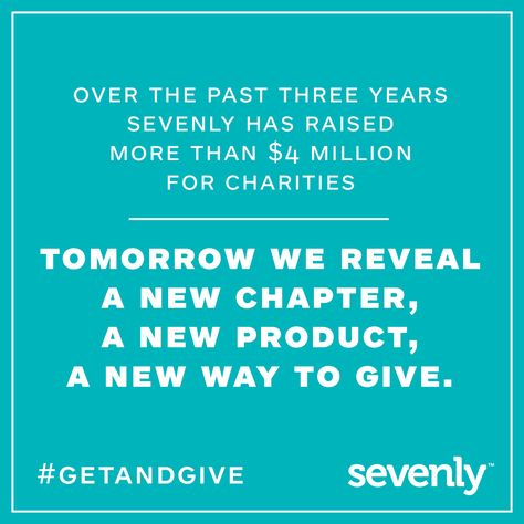 Tomorrow, on 11/13/14, Sevenly opens a new chapter, reveals a new product, innovates giving again.   Join us in the countdown toward something new, something that goes beyond Sevenly. You get when you give.  #GetAndGive #Sevenly