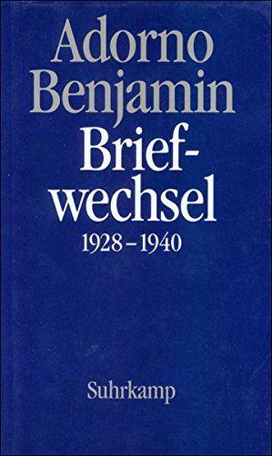 Briefe Und Briefwechsel Band 1 Theodor W Adorno Walter Benjamin Briefwechsel 1928 940 Band Theodor Briefwechsel Br Briefe Buch Tipps Buchclub Bucher