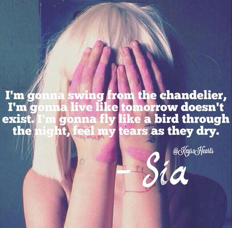 Artist: Sia , Song: Chandelier | Quotes | Pinterest | Sia songs ...