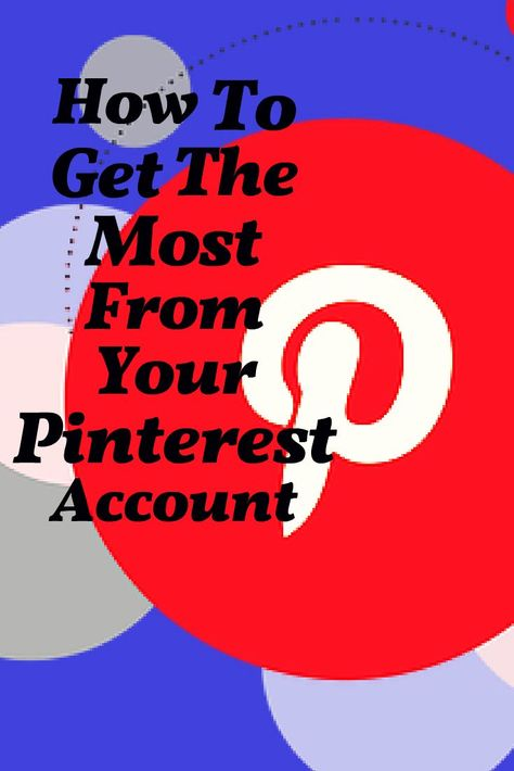 How To Get The Most From Your Pinterest Account How To Get Accounting Pinterest Account