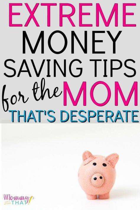 Extreme Ways To Save Money As A Stay At Home Mom When You're Desperate