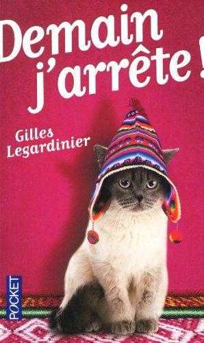Demain j'arrête !:Gilles Legardinier Pour rire :)