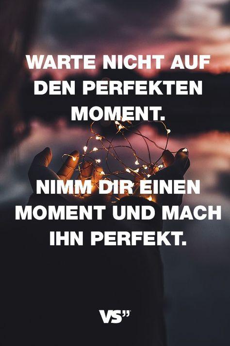 Visual Statements®️️️️️️️️️ Sprüche/ Zitate/ Quotes/ Motivation/ Warte nicht auf den perfekten Moment. Nimm dir einen Moment und mach ihn perfekt.